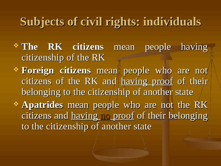 Subjects of civil rights: individuals The RK citizens  mean people having citizenship of