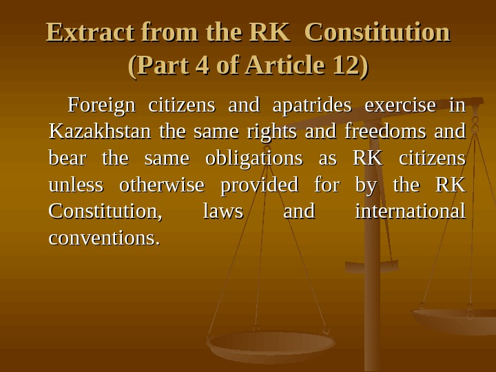 Extract from the RK Constitution (Part 4 of Article 12)  Foreign citizens and