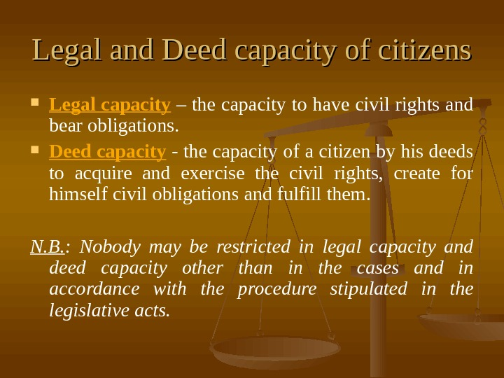Legal and Deed capacity of citizens Legal capacity – the capacity to have civil
