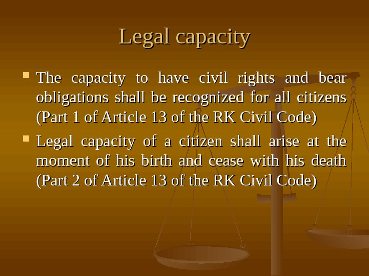 Legal capacity The capacity to have civil rights and bear obligations shall be recognized