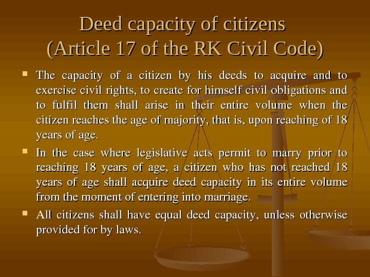 Deed capacity of citizens (Article 17 of the RK Civil Code) The capacity of