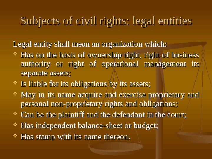 Subjects of civil rights: legal entities Legal entity shall mean an organization which:  Has on