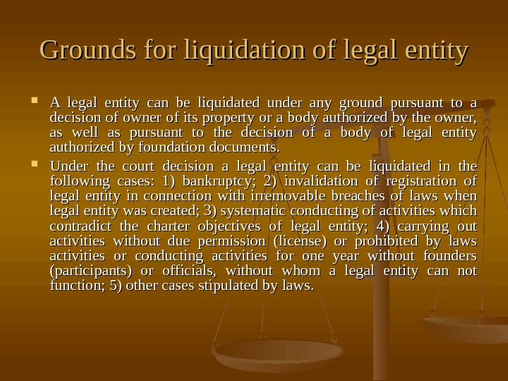 Grounds for liquidation of legal entity A legal entity can be liquidated under any ground pursuant