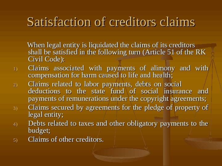 Satisfaction of creditors claims     When legal entity is liquidated the claims of