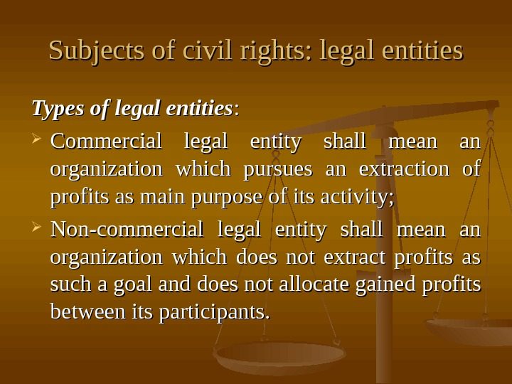 Subjects of civil rights: legal entities Types of legal entities : :  Commercial legal entity