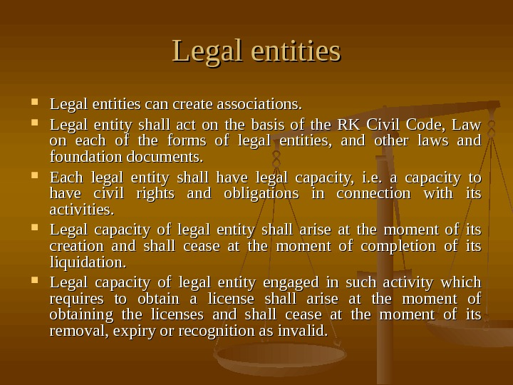 Legal entities can create associations.  Legal entity shall act on the basis of the RK