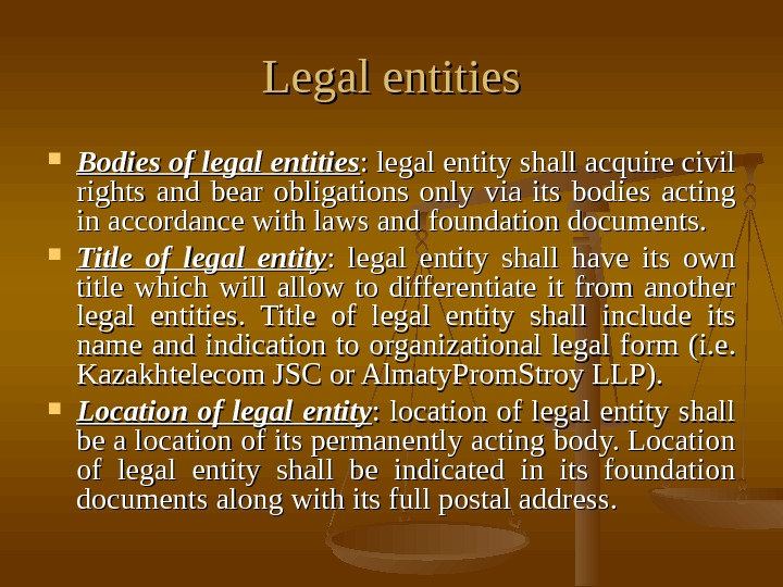 Legal entities Bodies of legal entities : legal entity shall acquire civil rights and bear obligations