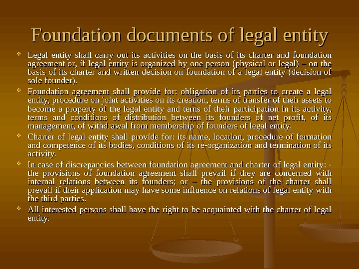 Foundation documents of legal entity Legal entity shall carry out its activities on the basis of