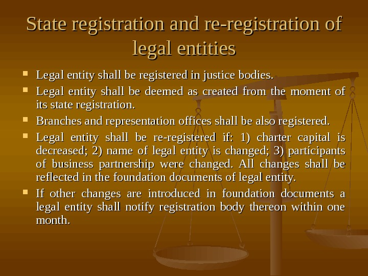State registration and re-registration of legal entities Legal entity shall be registered in justice bodies.