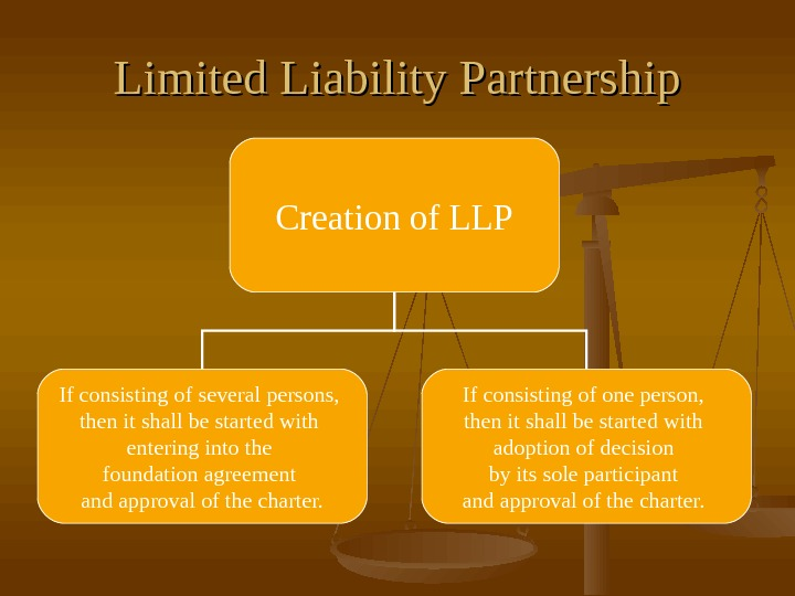 Limited Liability Partnership Creation of LLP If consisting of several persons,  then it