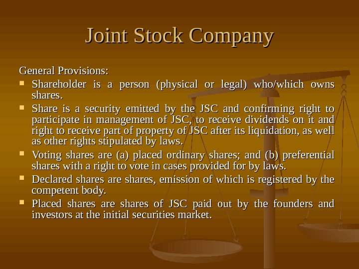 Joint Stock Company General Provisions:  Shareholder is a person (physical or legal) who/which