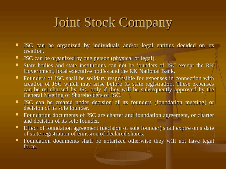 Joint Stock Company JSC can be organized by individuals and/or legal entities decided on