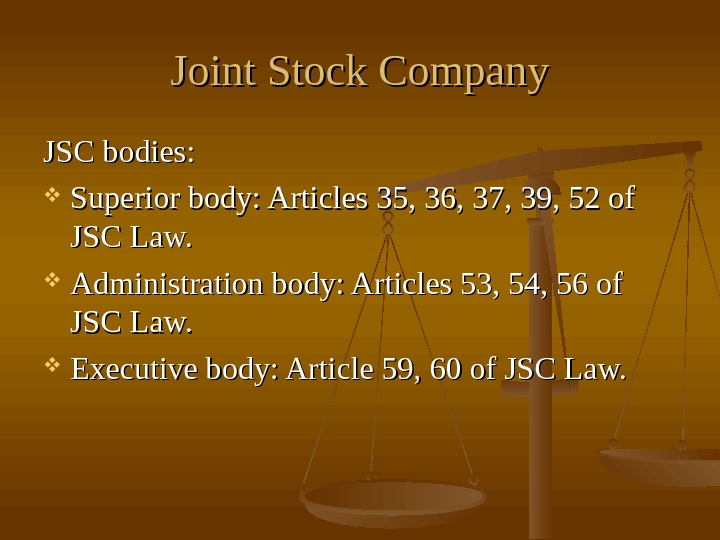 Joint Stock Company JSC bodies:  Superior body: Articles 35, 36, 37, 39, 52