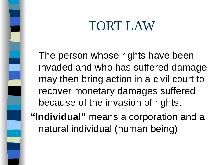 TORT LAW The person whose rights have been invaded and who has suffered damage