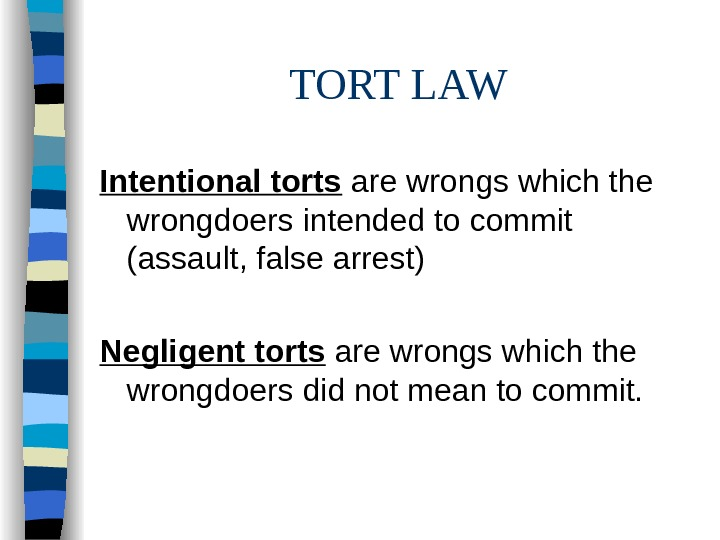 TORT LAW Intentional torts  are wrongs which the wrongdoers intended to commit (assault,