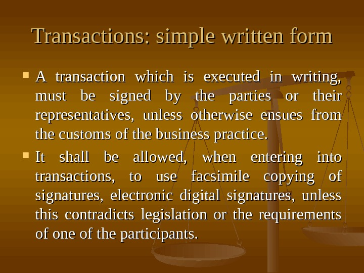 Transactions: simple written form A transaction which is executed in writing,  must be