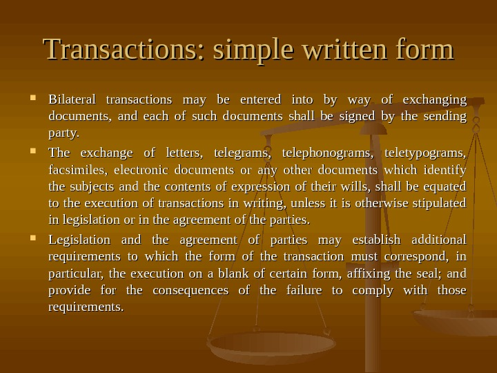 Transactions: simple written form Bilateral transactions may be entered into by way of exchanging
