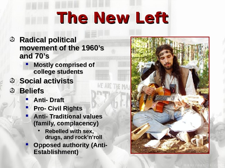 The New Left Radical political movement of the 1960's and 70's Mostly comprised of