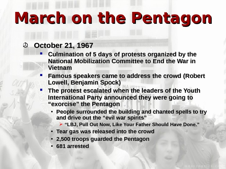 March on the Pentagon October 21, 1967 Culmination of 5 days of protests organized