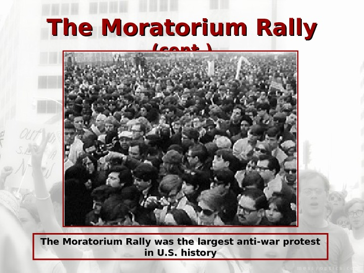 The Moratorium Rally  (cont. ) The Moratorium Rally was the largest anti-war protest