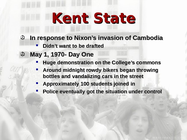 Kent State In response to Nixon's invasion of Cambodia Didn't want to be drafted