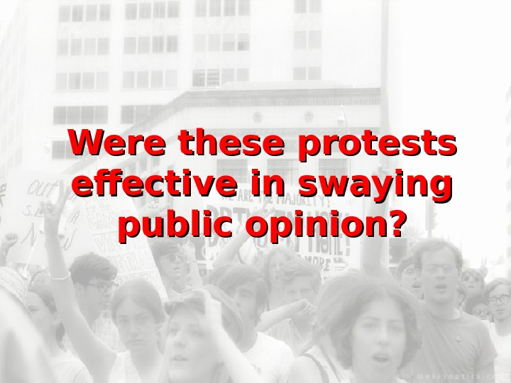 Were these protests effective in swaying public opinion?