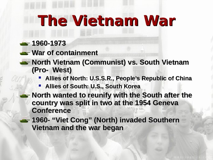 The Vietnam War 1960 -1973 War of containment North Vietnam (Communist) vs. South Vietnam