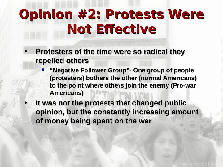 Opinion #2: Protests Were Not Effective • Protesters of the time were so radical