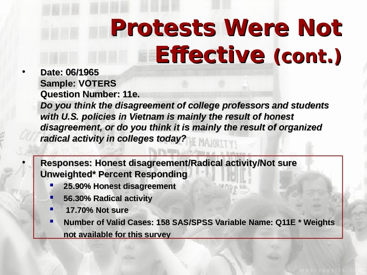 Protests Were Not Effective (cont. ) • Date: 06/1965 Sample: VOTERS Question Number: 11