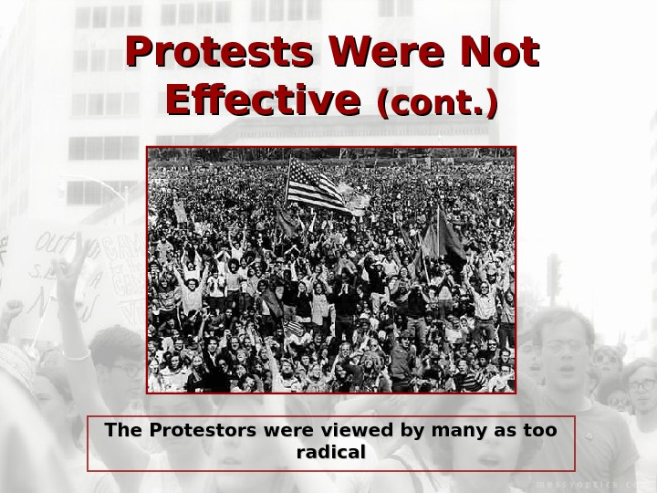 Protests Were Not Effective (cont. ) The Protestors were viewed by many as too