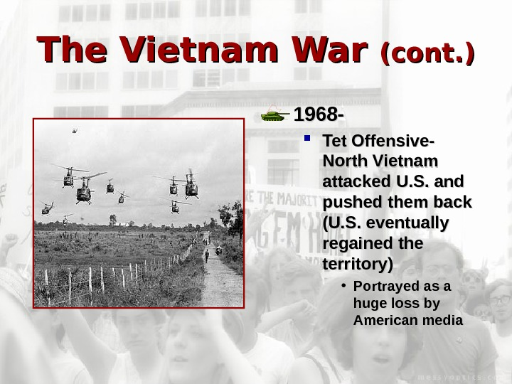 The Vietnam War (cont. ) 1968 -  Tet Offensive- North Vietnam attacked U.