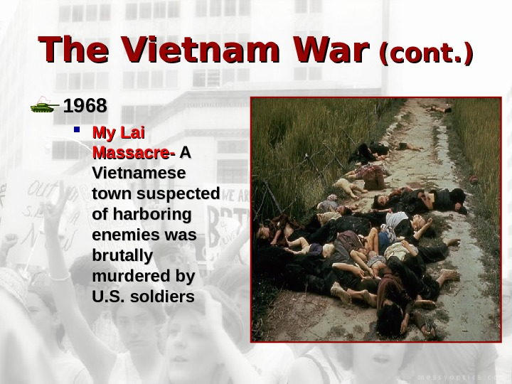 The Vietnam War (cont. ) 1968 My Lai Massacre- A A Vietnamese town suspected