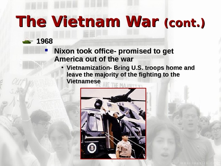 The Vietnam War (cont. ) 1968 Nixon took office- promised to get America out