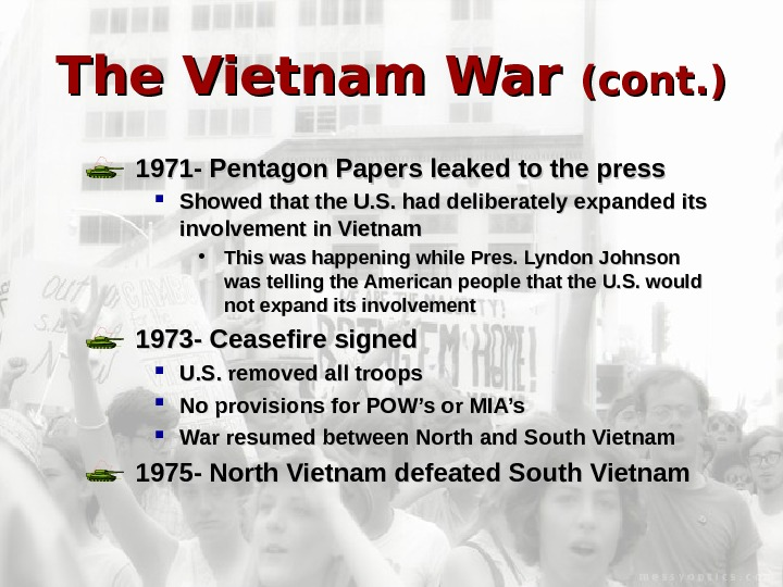 The Vietnam War (cont. ) 1971 - Pentagon Papers leaked to the press Showed