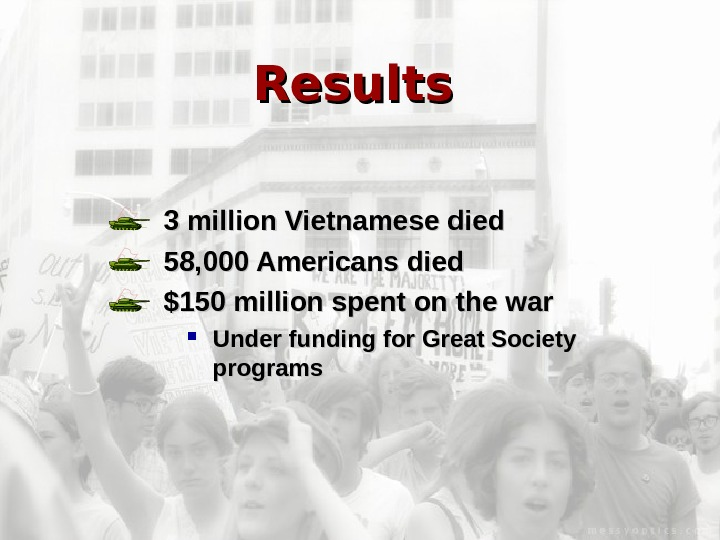 Results  3 million Vietnamese died 58, 000 Americans died $150 million spent on