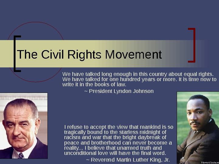 1 The Civil Rights Movement We have talked long enough in this country about equal rights.