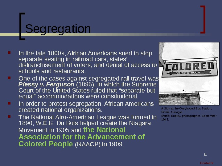 11 Segregation In the late 1800 s, African Americans sued to stop separate seating in railroad
