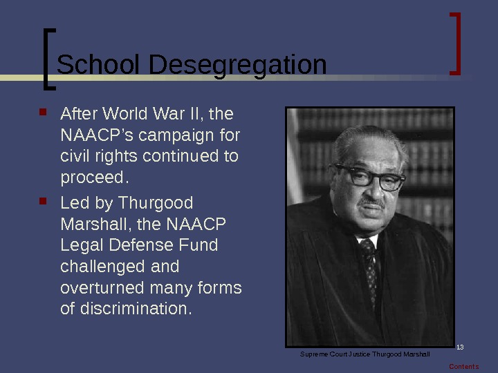 13 School Desegregation After World War II, the NAACP's campaign for civil rights continued to proceed.