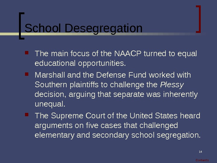14 School Desegregation The main focus of the NAACP turned to equal educational opportunities.  Marshall