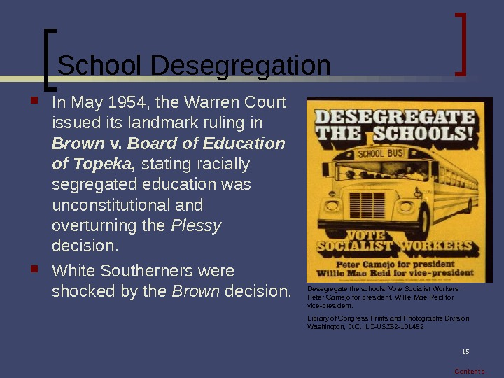 15 School Desegregation In May 1954, the Warren Court issued its landmark ruling in Brown v.