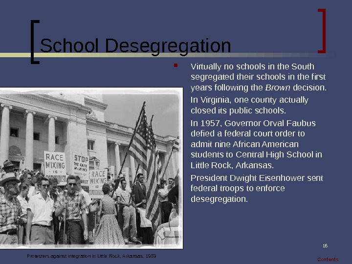 16 School Desegregation Virtually no schools in the South segregated their schools in the first years