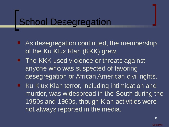 17 School Desegregation As desegregation continued, the membership of the Ku Klux Klan (KKK) grew.
