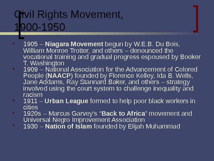 Civil Rights Movement, 1900 -1950 1905 – Niagara Movement begun by W. E. B. Du Bois,