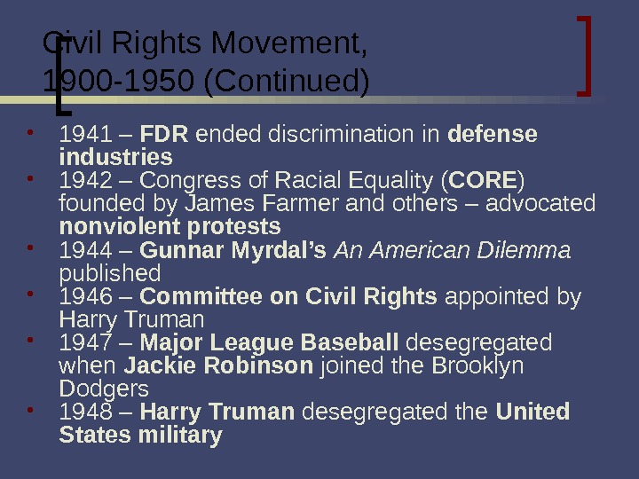 Civil Rights Movement, 1900 -1950 (Continued) 1941 – FDR ended discrimination in defense industries 1942 –