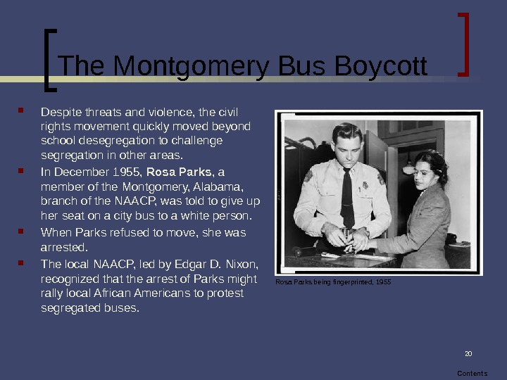 20 The Montgomery Bus Boycott Despite threats and violence, the civil rights movement quickly moved beyond