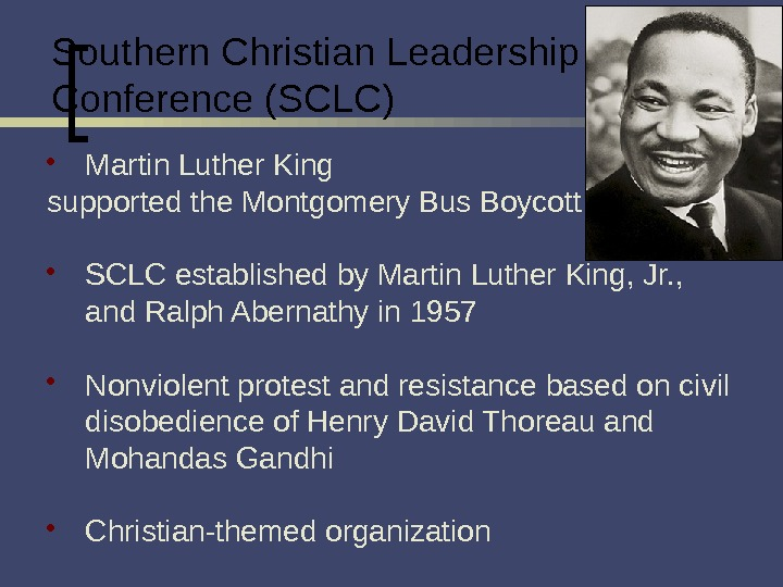 Southern Christian Leadership Conference (SCLC) Martin Luther King supported the Montgomery Bus Boycott SCLC established by