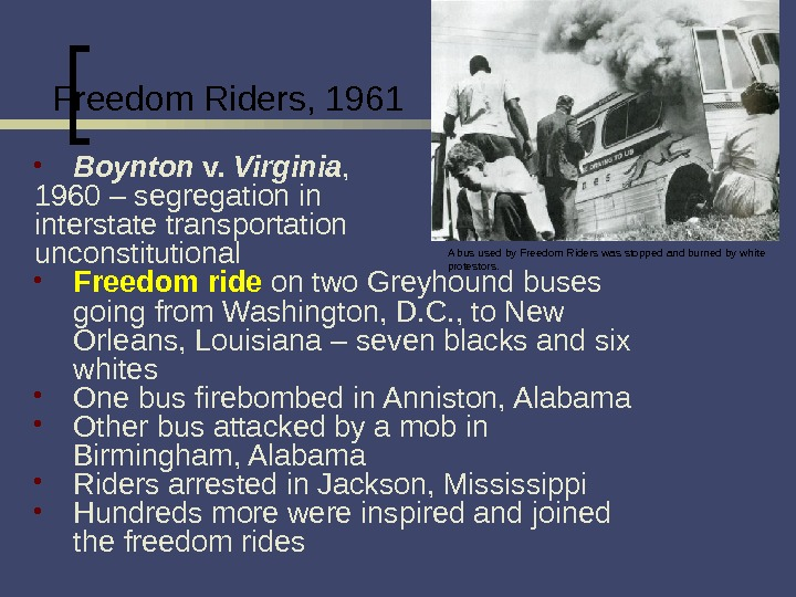 Freedom Riders, 1961 Boynton v.  Virginia ,  1960 – segregation in interstate transportation unconstitutional