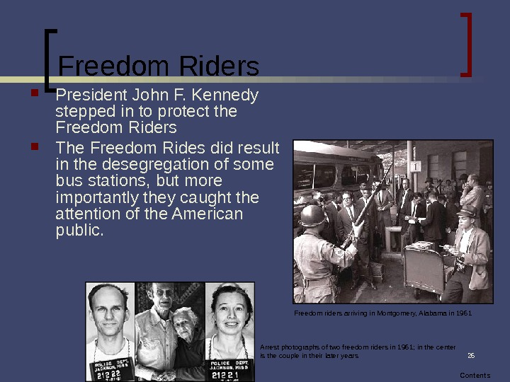 26 Freedom Riders President John F. Kennedy stepped in to protect the Freedom Riders  The