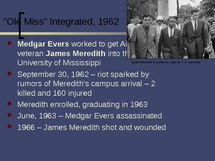 """ Ole Miss"" Integrated, 1962 Medgar Evers worked to get Air Force veteran James Meredith into"