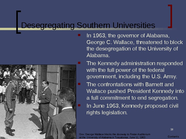 28 Desegregating Southern Universities In 1963, the governor of Alabama,  George C. Wallace, threatened to